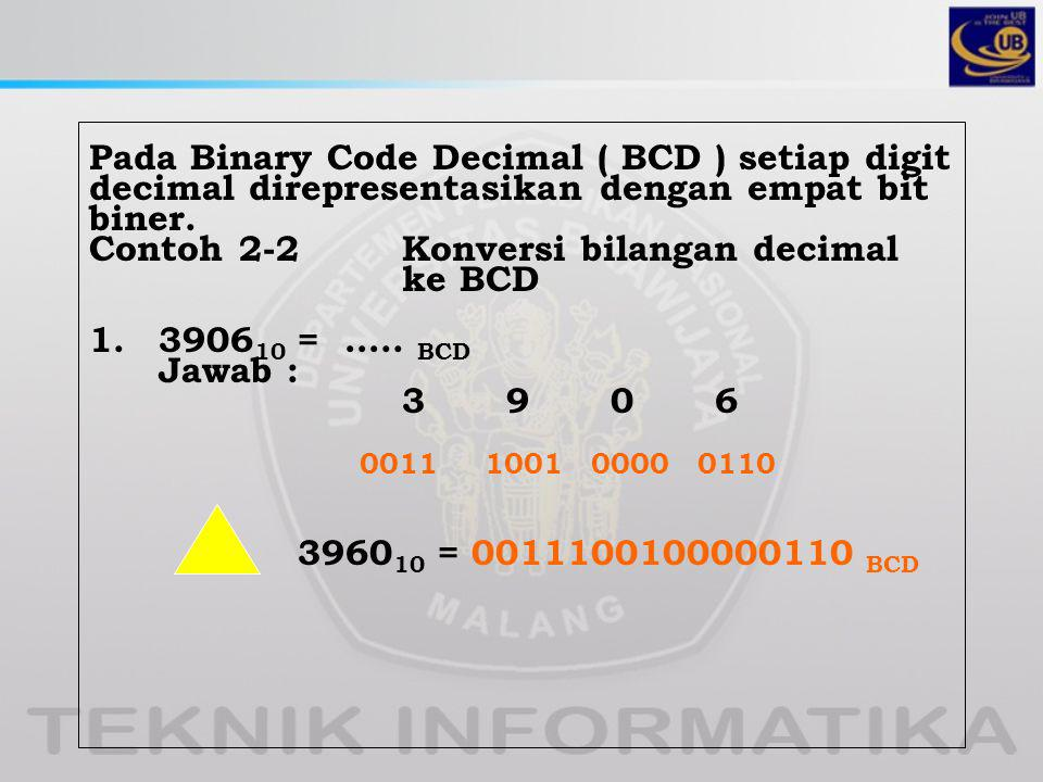 Pada Binary Code Decimal ( BCD ) setiap digit