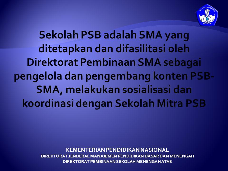 Sekolah PSB adalah SMA yang ditetapkan dan difasilitasi oleh Direktorat Pembinaan SMA sebagai pengelola dan pengembang konten PSB-SMA, melakukan sosialisasi dan koordinasi dengan Sekolah Mitra PSB
