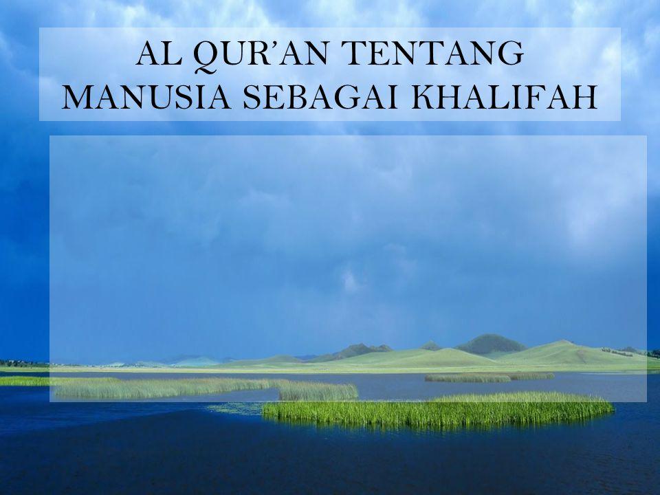 AL QUR'AN TENTANG MANUSIA SEBAGAI KHALIFAH