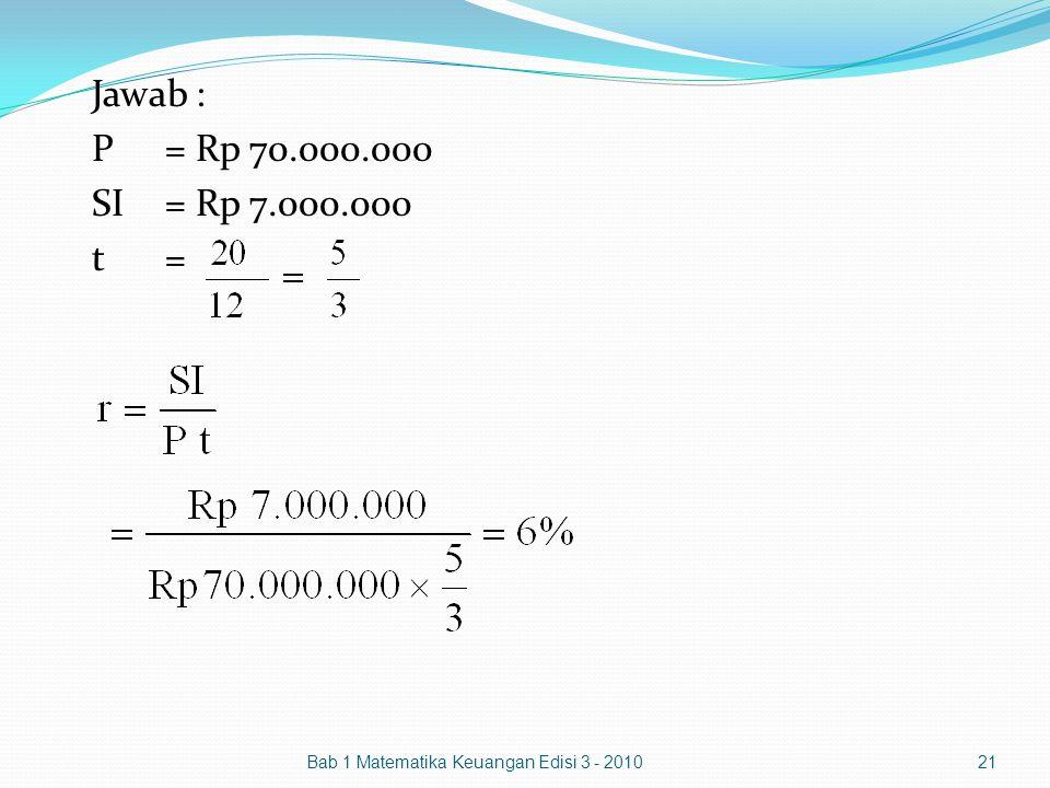 Jawab : P = Rp 70.000.000 SI = Rp 7.000.000 t = Bab 1 Matematika Keuangan Edisi 3 - 2010.