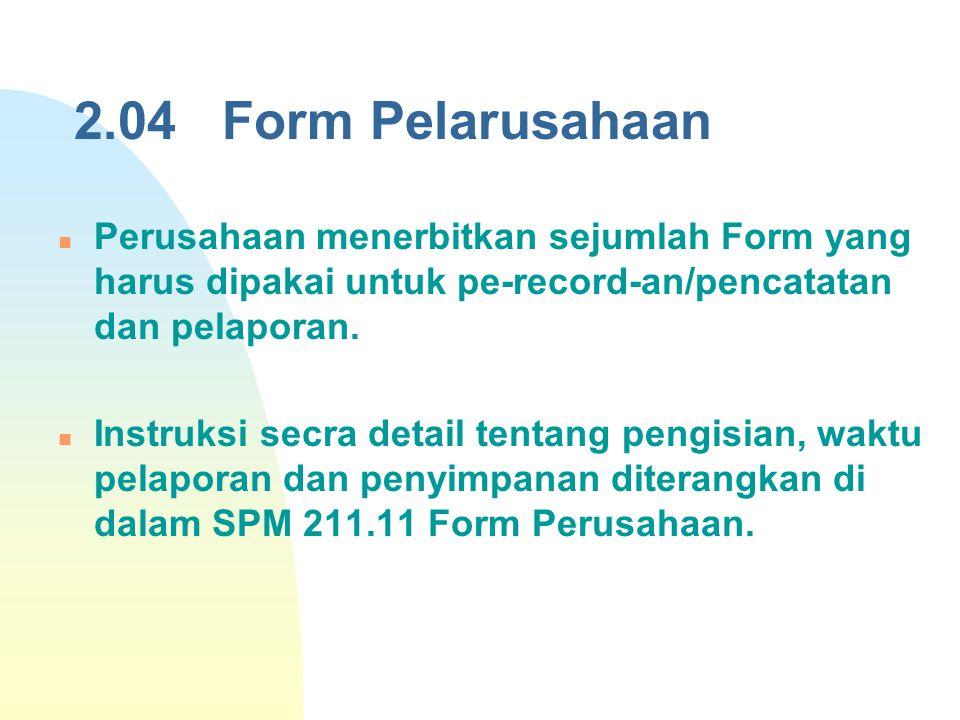 2.04 Form Pelarusahaan Perusahaan menerbitkan sejumlah Form yang harus dipakai untuk pe-record-an/pencatatan dan pelaporan.