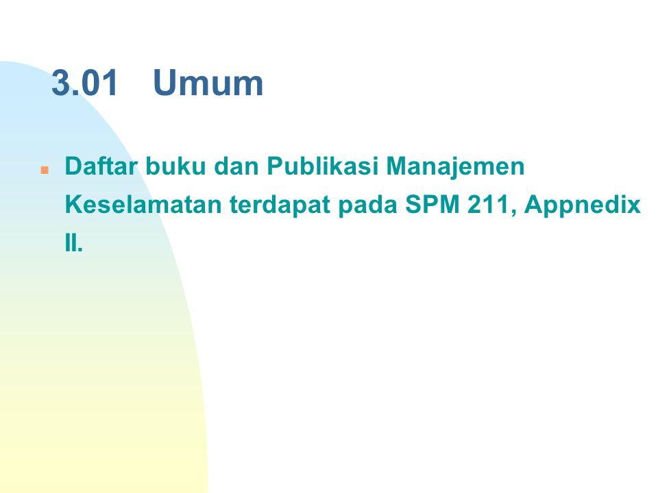 3.01 Umum Daftar buku dan Publikasi Manajemen Keselamatan terdapat pada SPM 211, Appnedix II.