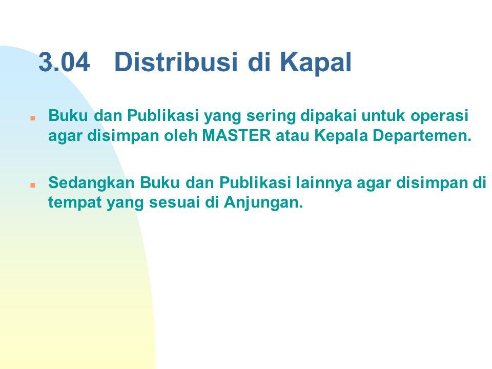 3.04 Distribusi di Kapal Buku dan Publikasi yang sering dipakai untuk operasi agar disimpan oleh MASTER atau Kepala Departemen.