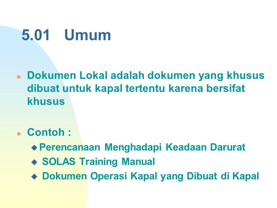5.01 Umum Dokumen Lokal adalah dokumen yang khusus dibuat untuk kapal tertentu karena bersifat khusus.