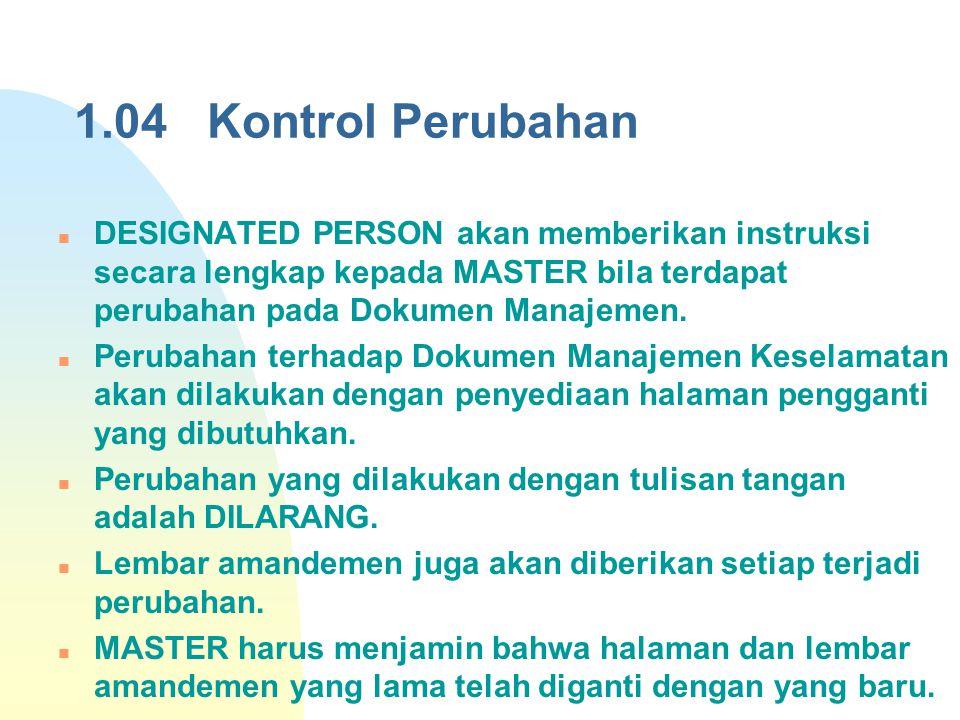 1.04 Kontrol Perubahan DESIGNATED PERSON akan memberikan instruksi secara lengkap kepada MASTER bila terdapat perubahan pada Dokumen Manajemen.