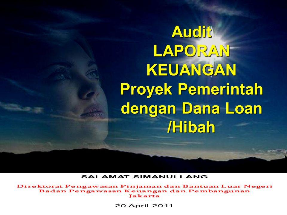 Audit LAPORAN KEUANGAN Proyek Pemerintah dengan Dana Loan /Hibah