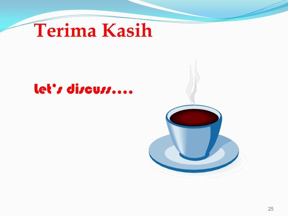 Terima Kasih Let's discuss….