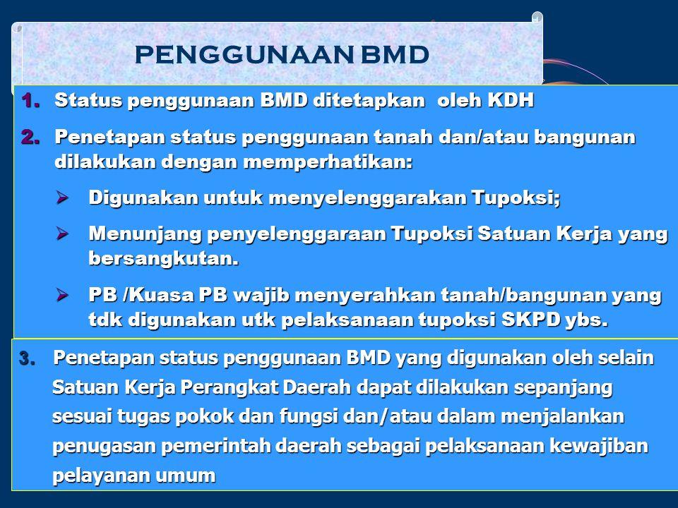 PENGGUNAAN BMD Status penggunaan BMD ditetapkan oleh KDH