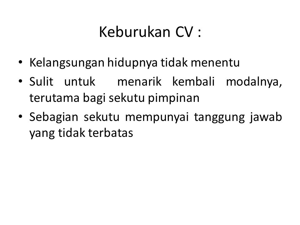 Keburukan CV : Kelangsungan hidupnya tidak menentu