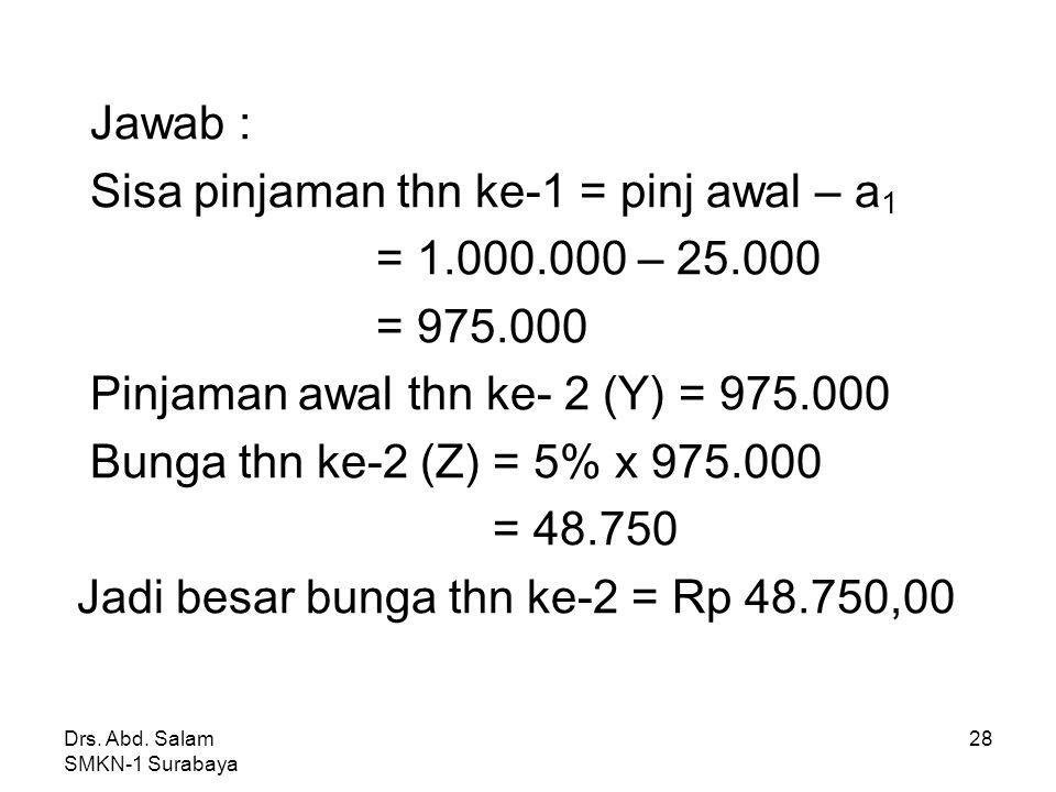 Sisa pinjaman thn ke-1 = pinj awal – a1 = 1.000.000 – 25.000 = 975.000