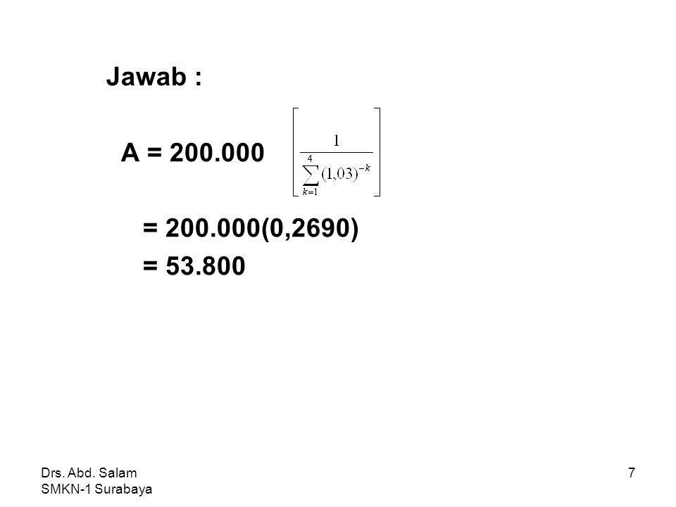 Jawab : A = 200.000. = 200.000(0,2690) = 53.800.