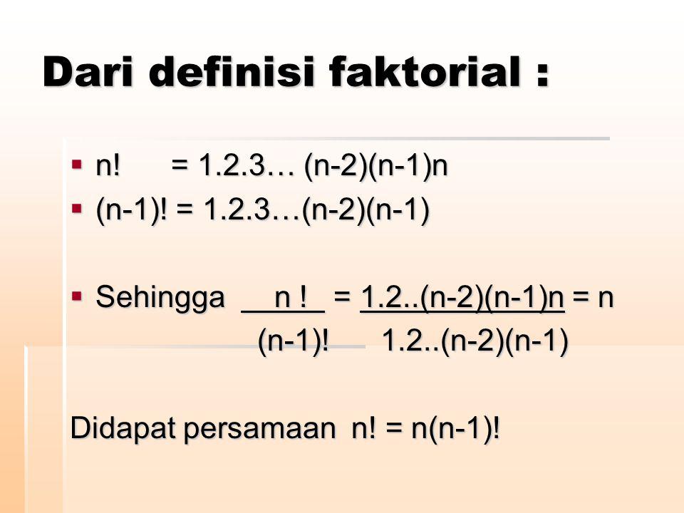Dari definisi faktorial :