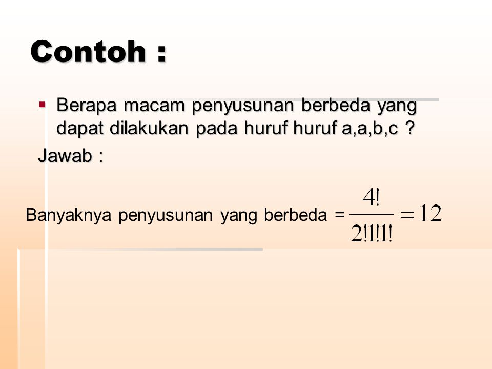 Contoh : Berapa macam penyusunan berbeda yang dapat dilakukan pada huruf huruf a,a,b,c .