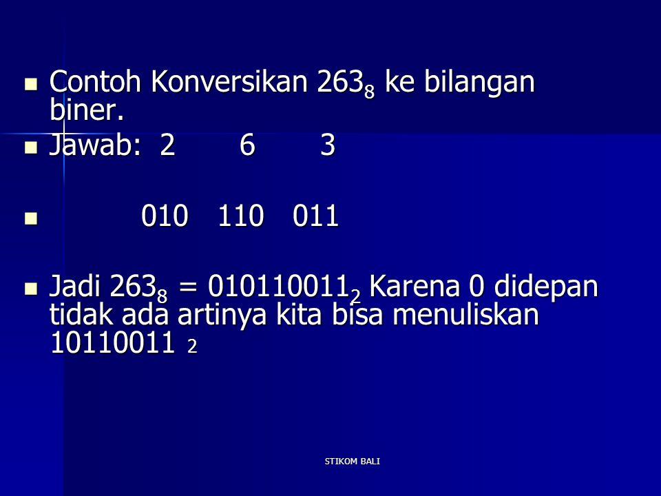 Contoh Konversikan 2638 ke bilangan biner. Jawab: 2 6 3 010 110 011