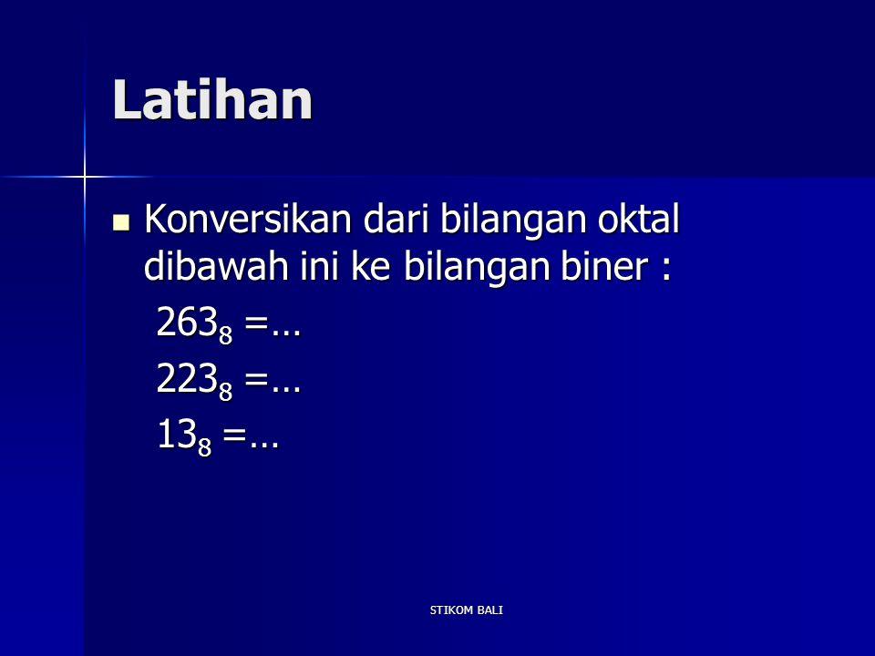 Latihan Konversikan dari bilangan oktal dibawah ini ke bilangan biner : 2638 =… 2238 =… 138 =… STIKOM BALI.