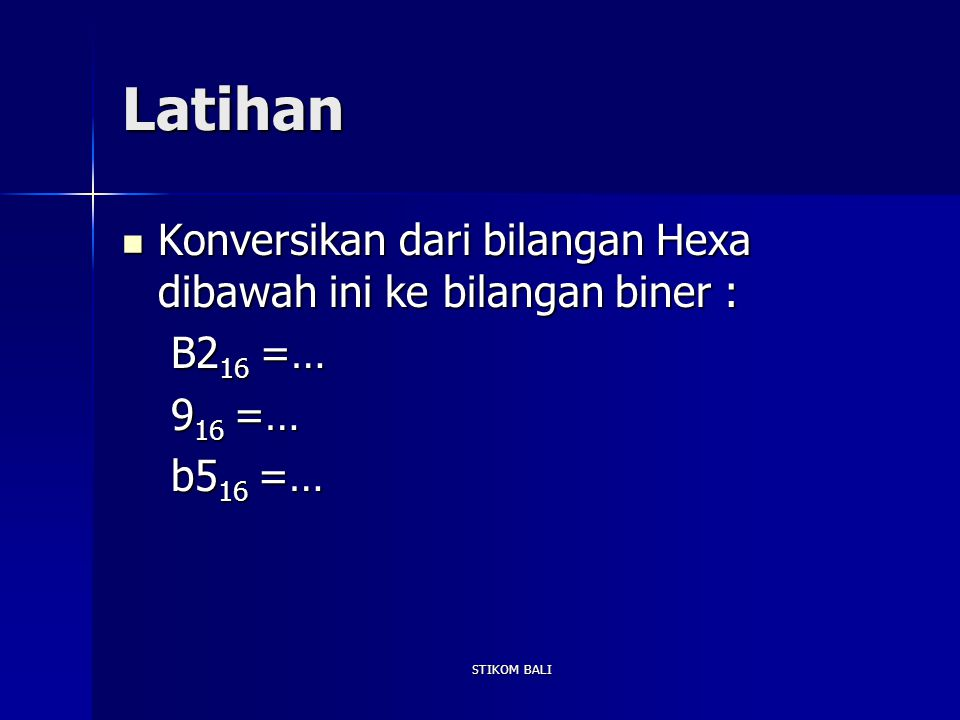 Latihan Konversikan dari bilangan Hexa dibawah ini ke bilangan biner :