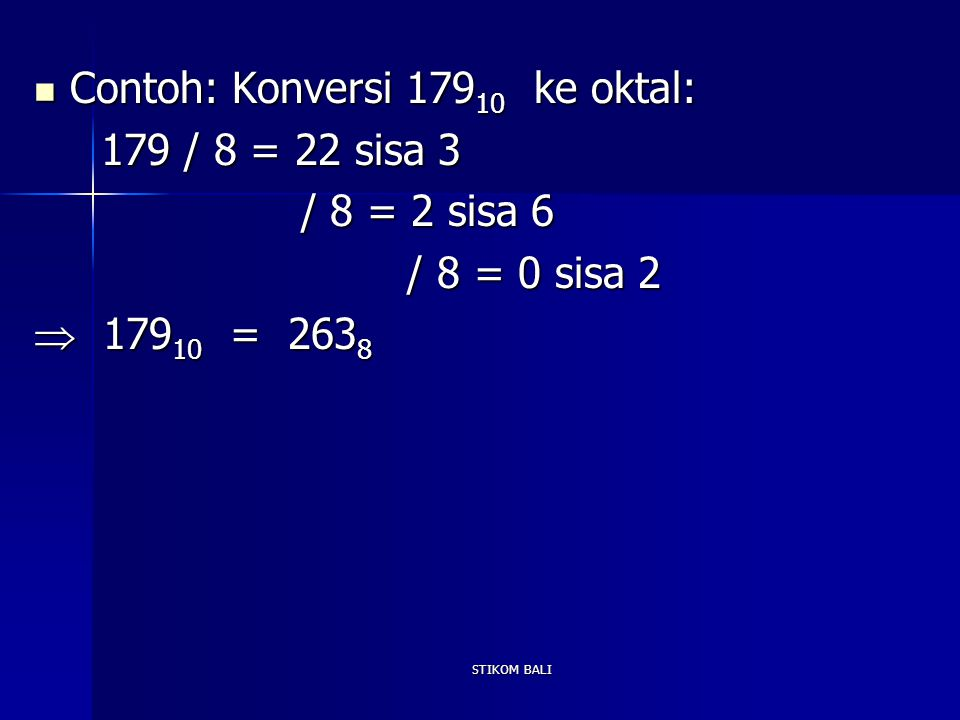 Contoh: Konversi 17910 ke oktal: 179 / 8 = 22 sisa 3 / 8 = 2 sisa 6