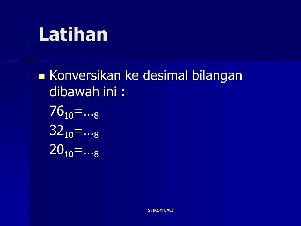 Latihan Konversikan ke desimal bilangan dibawah ini : 7610=…8 3210=…8