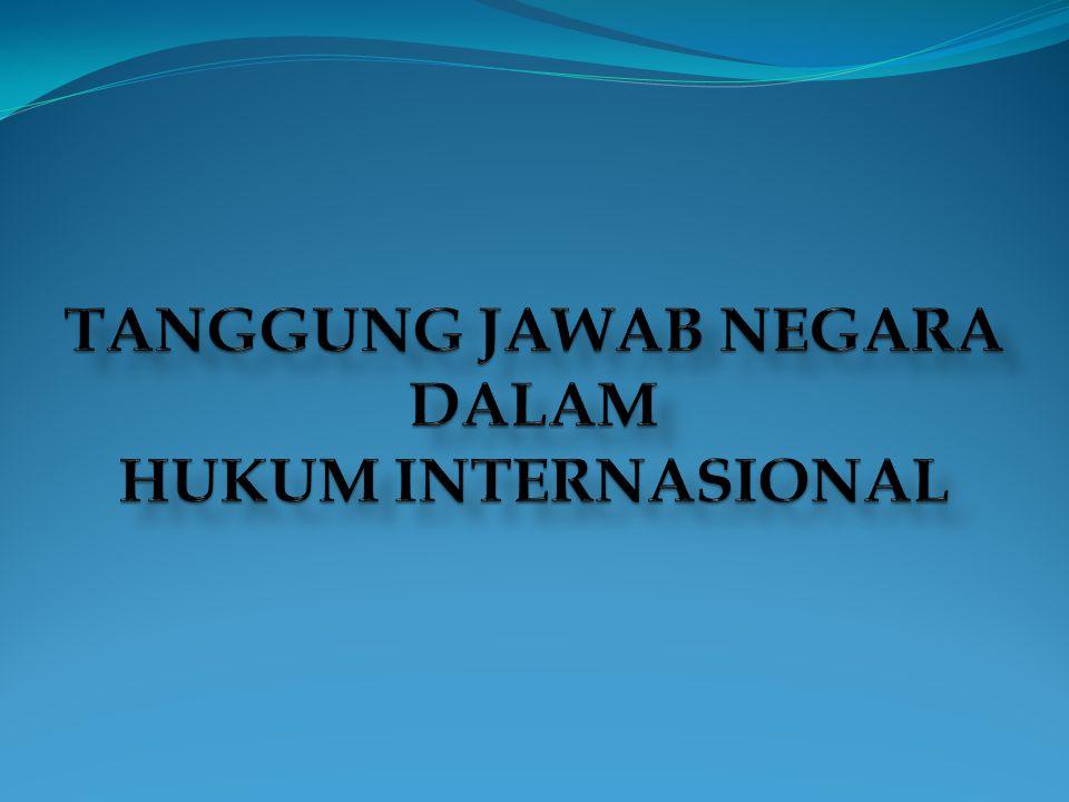 TANGGUNG JAWAB NEGARA DALAM HUKUM INTERNASIONAL