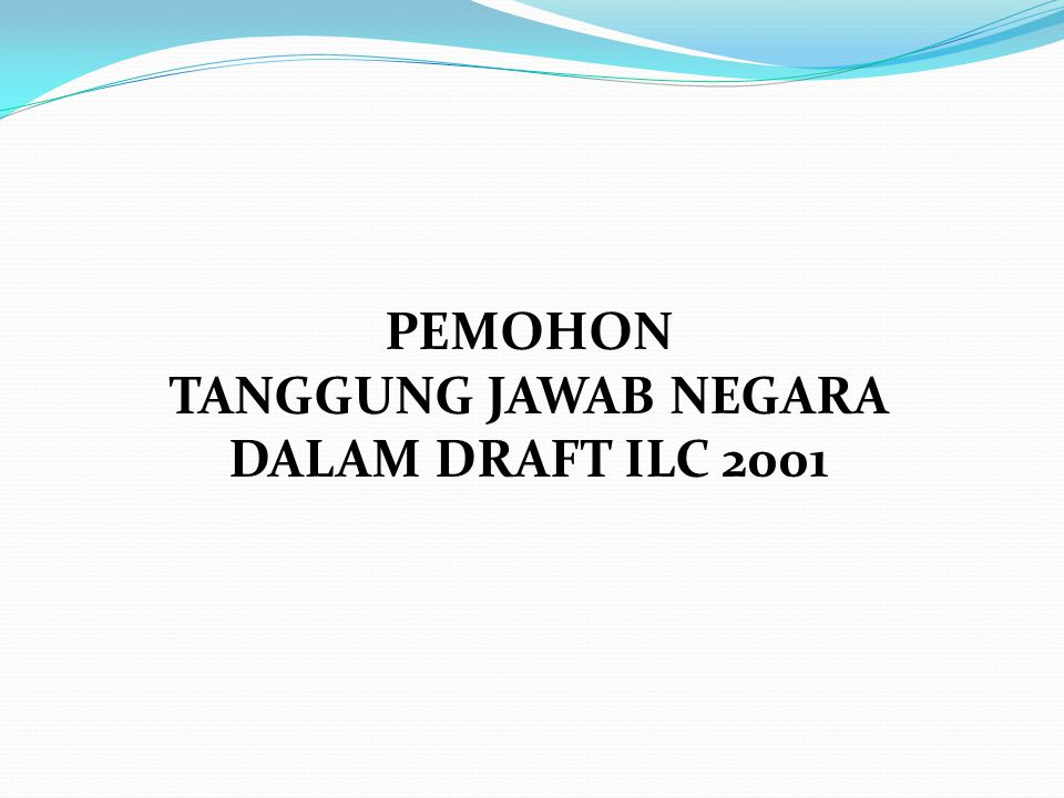 PEMOHON TANGGUNG JAWAB NEGARA DALAM DRAFT ILC 2001