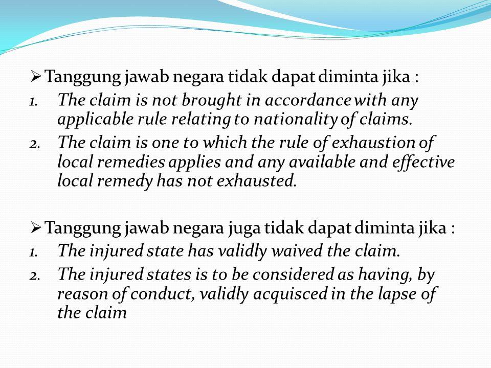 Tanggung jawab negara tidak dapat diminta jika :