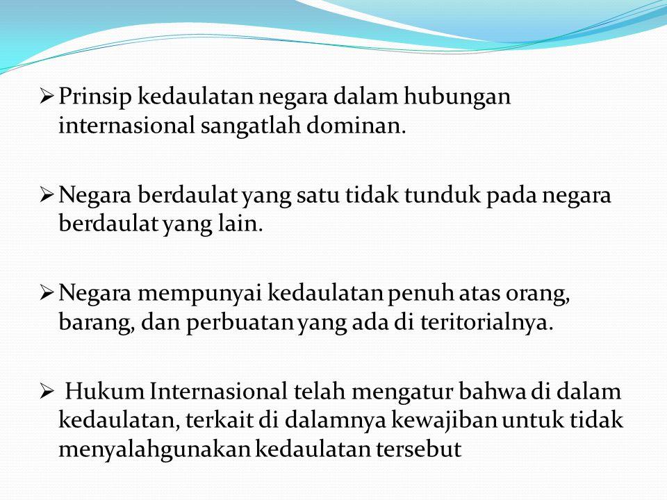 Prinsip kedaulatan negara dalam hubungan internasional sangatlah dominan.