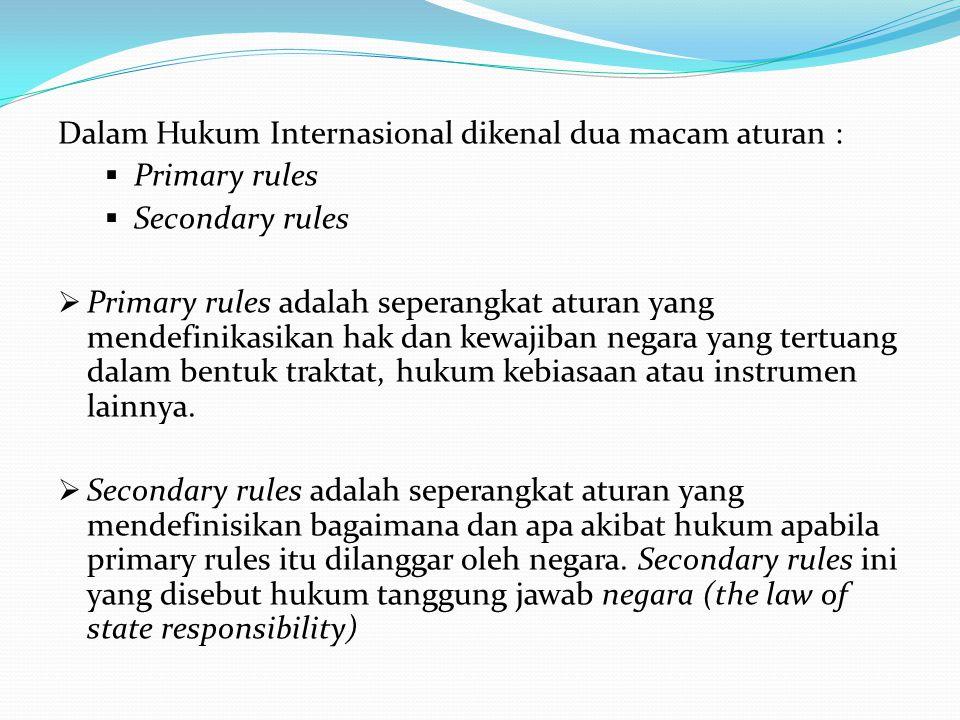 Dalam Hukum Internasional dikenal dua macam aturan :
