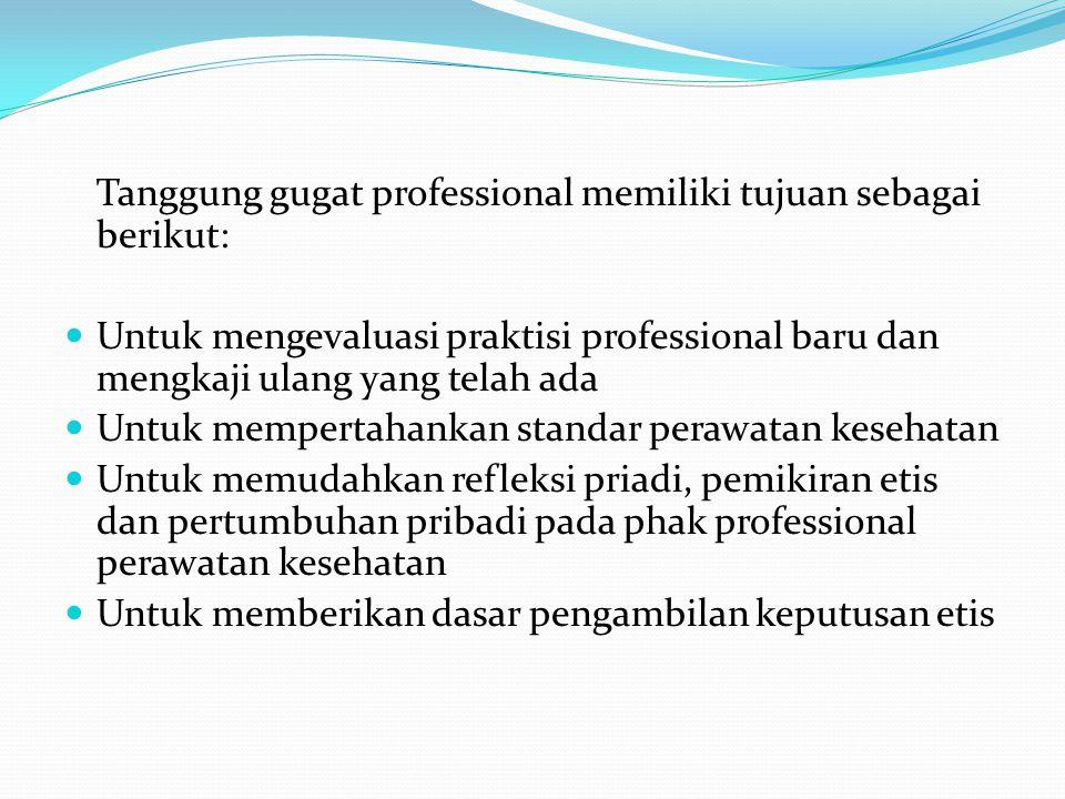 Tanggung gugat professional memiliki tujuan sebagai berikut: