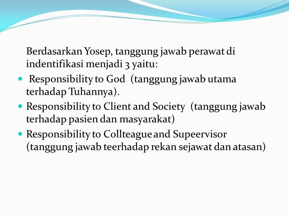 Berdasarkan Yosep, tanggung jawab perawat di indentifikasi menjadi 3 yaitu: