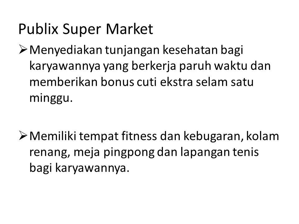 Publix Super Market Menyediakan tunjangan kesehatan bagi karyawannya yang berkerja paruh waktu dan memberikan bonus cuti ekstra selam satu minggu.