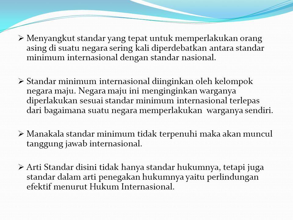 Menyangkut standar yang tepat untuk memperlakukan orang asing di suatu negara sering kali diperdebatkan antara standar minimum internasional dengan standar nasional.