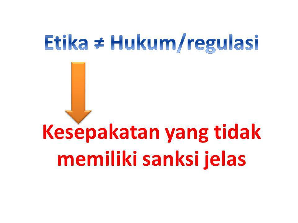 Etika ≠ Hukum/regulasi Kesepakatan yang tidak memiliki sanksi jelas