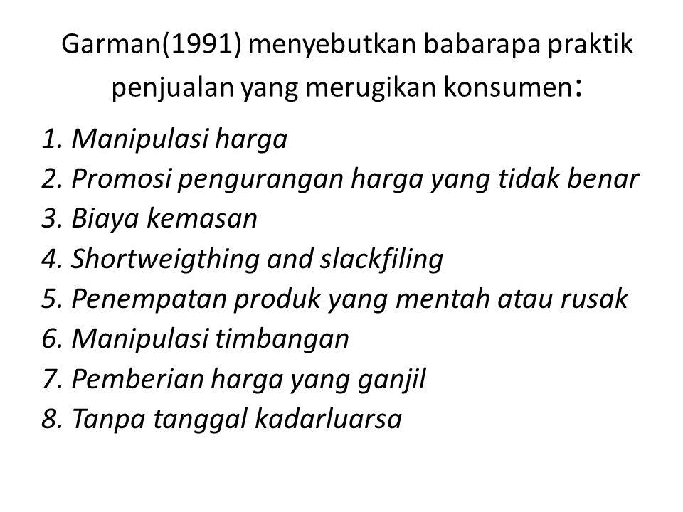 Garman(1991) menyebutkan babarapa praktik penjualan yang merugikan konsumen: