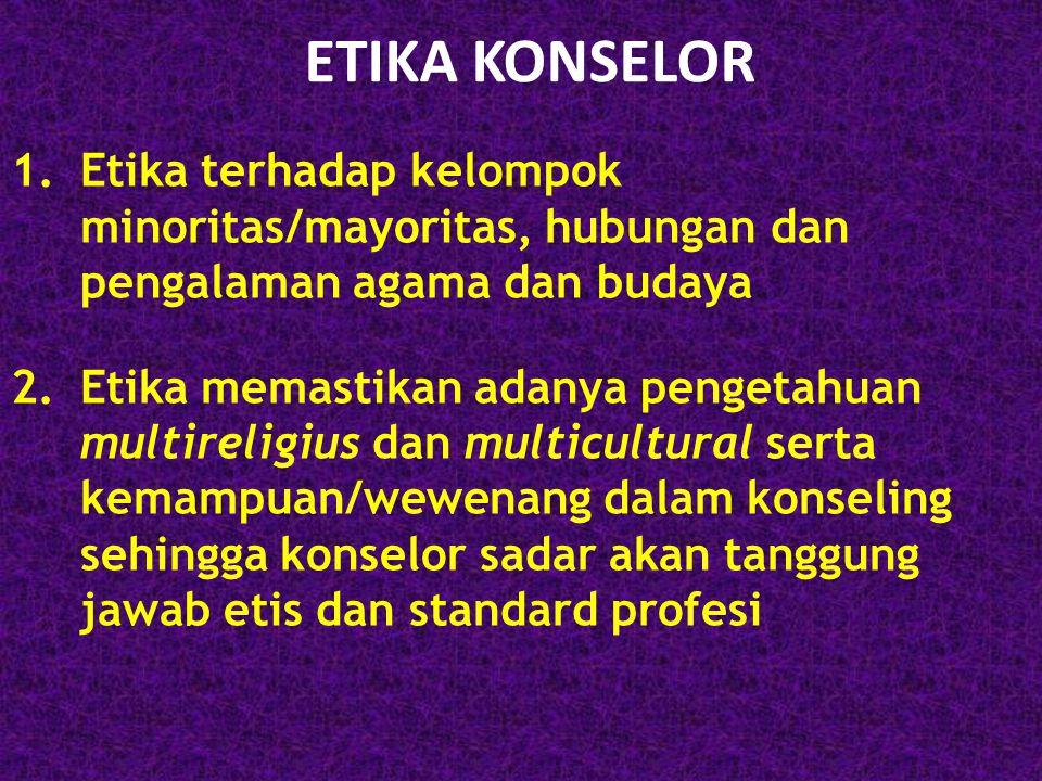 ETIKA KONSELOR Etika terhadap kelompok minoritas/mayoritas, hubungan dan pengalaman agama dan budaya.
