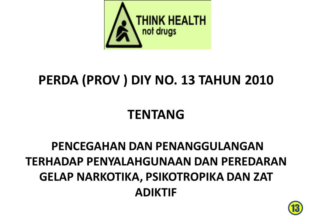 PERDA (PROV ) DIY NO. 13 TAHUN 2010 TENTANG PENCEGAHAN DAN PENANGGULANGAN TERHADAP PENYALAHGUNAAN DAN PEREDARAN GELAP NARKOTIKA, PSIKOTROPIKA DAN ZAT ADIKTIF