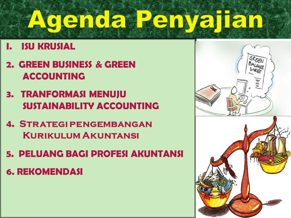 Agenda Penyajian I. ISU KRUSIAL 2. GREEN BUSINESS & GREEN ACCOUNTING