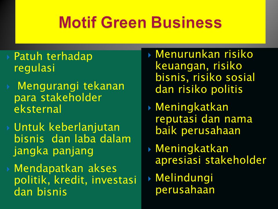 Motif Green Business Menurunkan risiko keuangan, risiko bisnis, risiko sosial dan risiko politis.