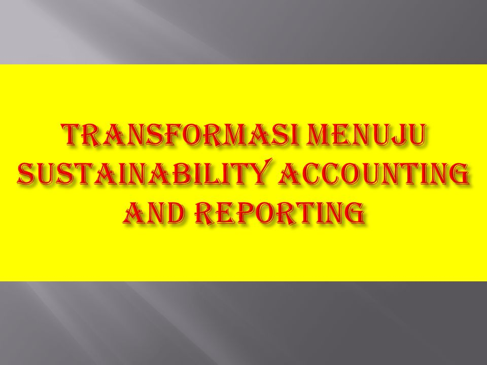 Transformasi MENUJU SUSTAINABILITY ACCOUNTING and reporting