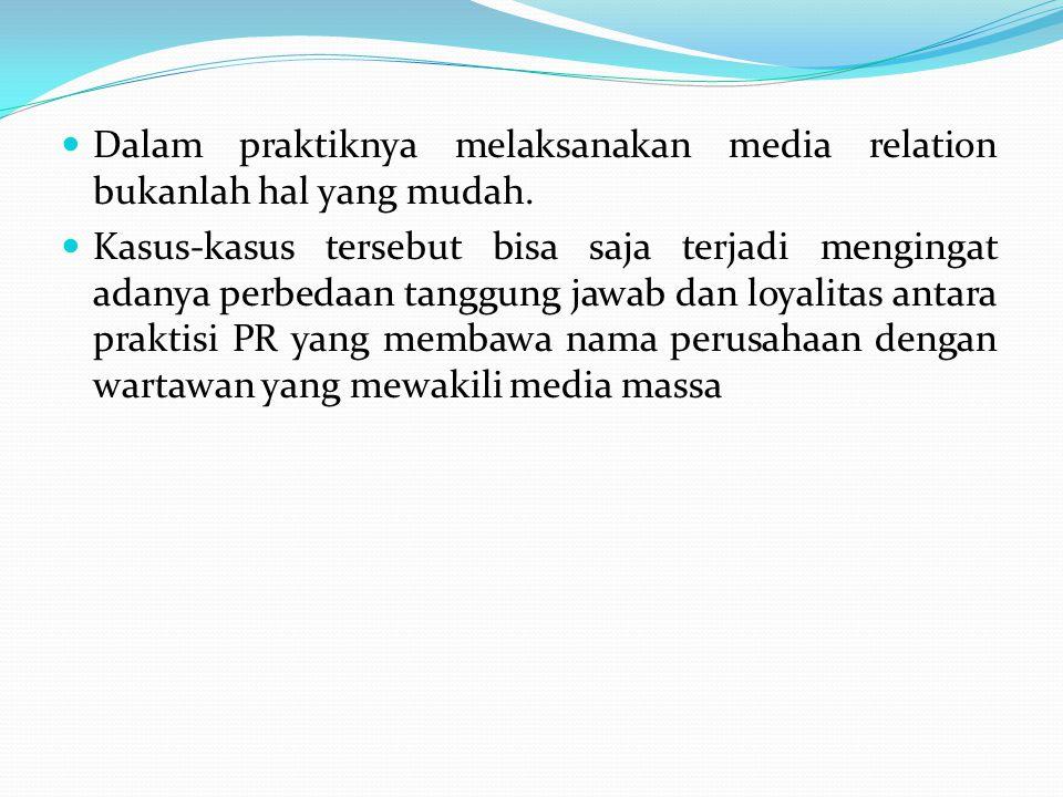 Dalam praktiknya melaksanakan media relation bukanlah hal yang mudah.