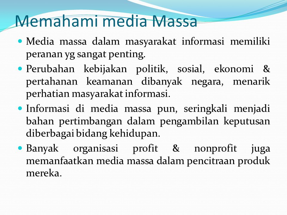 Memahami media Massa Media massa dalam masyarakat informasi memiliki peranan yg sangat penting.