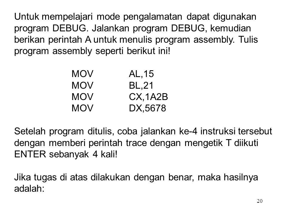 Untuk mempelajari mode pengalamatan dapat digunakan program DEBUG