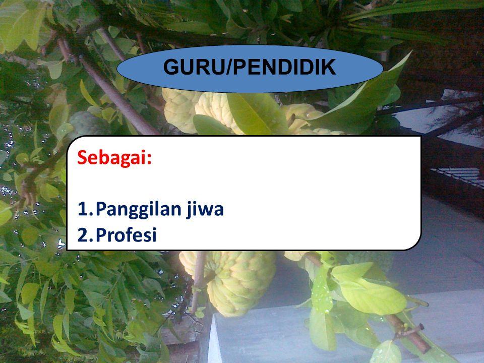 GURU/PENDIDIK Sebagai: Panggilan jiwa Profesi