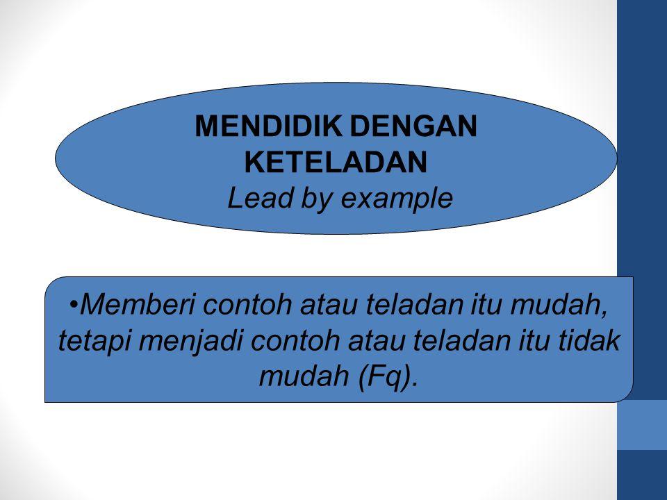 MENDIDIK DENGAN KETELADAN Lead by example