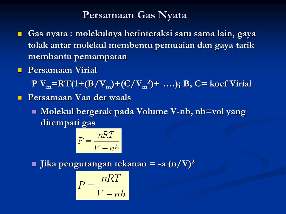 Persamaan Gas Nyata Gas nyata : molekulnya berinteraksi satu sama lain, gaya tolak antar molekul membentu pemuaian dan gaya tarik membantu pemampatan.