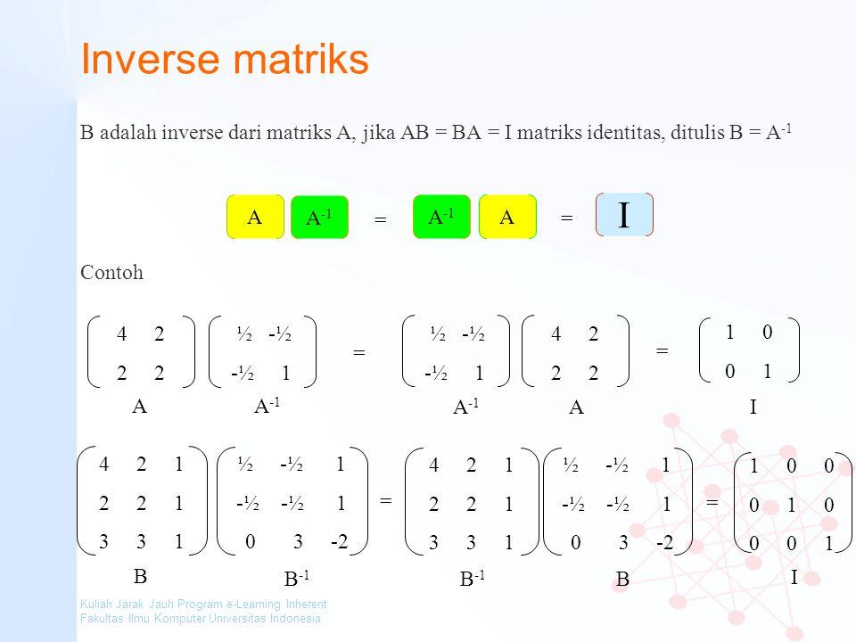 Inverse matriks B adalah inverse dari matriks A, jika AB = BA = I matriks identitas, ditulis B = A-1.
