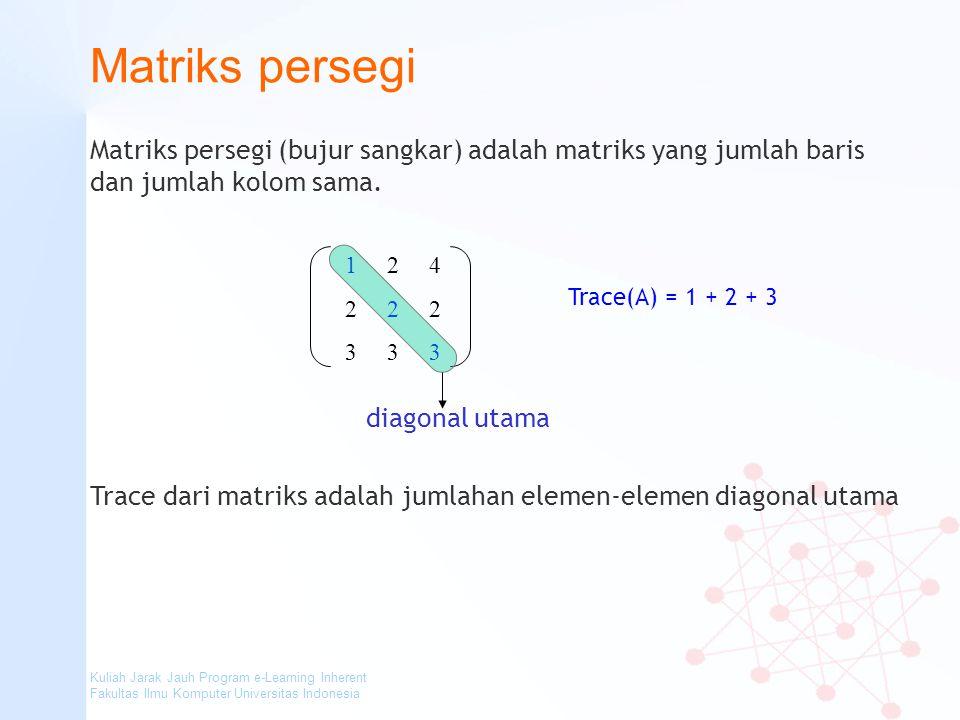 Matriks persegi Matriks persegi (bujur sangkar) adalah matriks yang jumlah baris dan jumlah kolom sama.