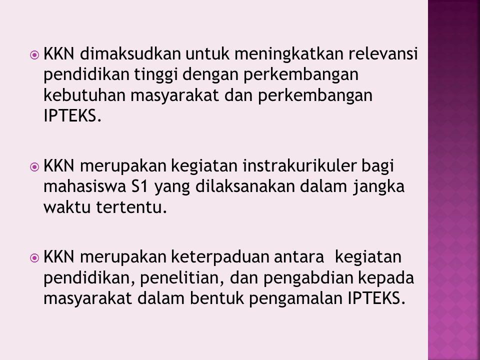 KKN dimaksudkan untuk meningkatkan relevansi pendidikan tinggi dengan perkembangan kebutuhan masyarakat dan perkembangan IPTEKS.