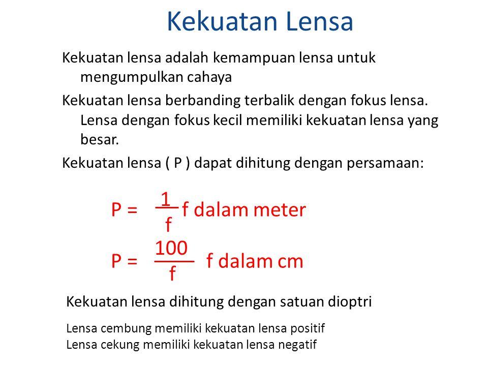 Kekuatan Lensa P = f dalam meter 1 f P = f dalam cm 100 f