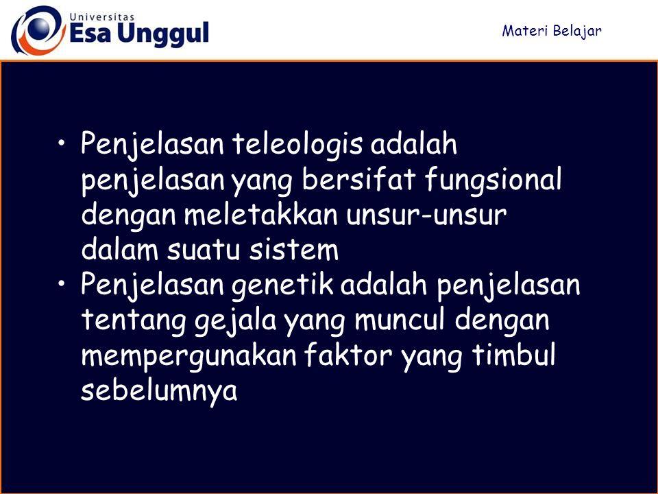 Materi Belajar Penjelasan teleologis adalah penjelasan yang bersifat fungsional dengan meletakkan unsur-unsur dalam suatu sistem.