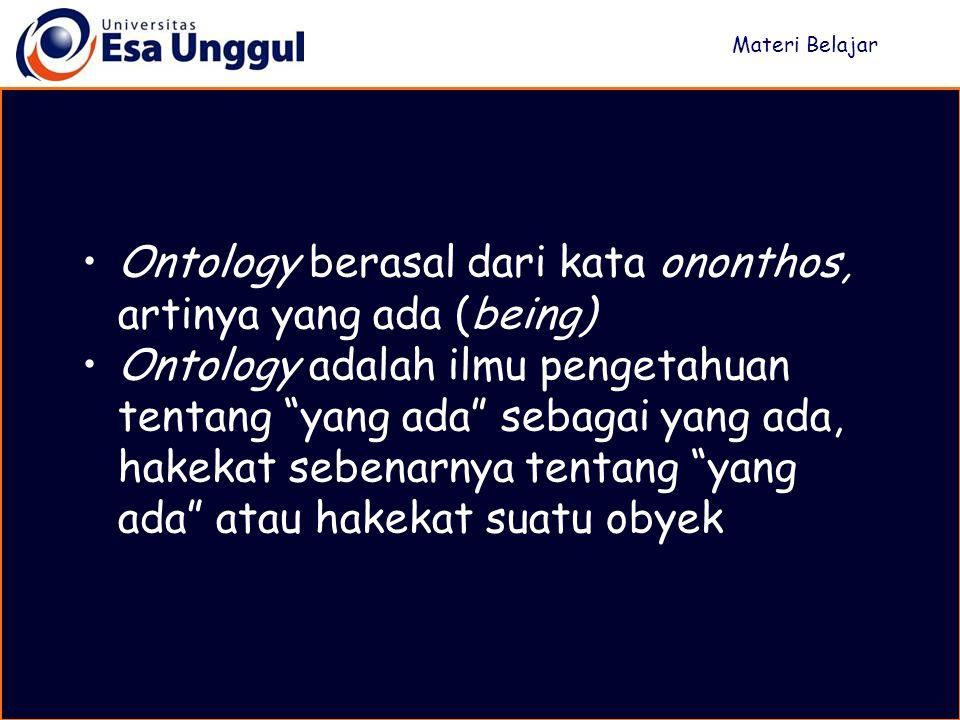 Ontology berasal dari kata ononthos, artinya yang ada (being)